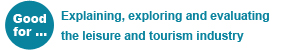 GCSE Leisure Tourism - Good for: Explaining, exploring and evaluating the leisure and tourism industry